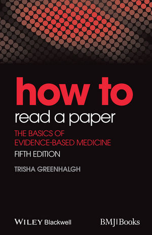 How to Read a Paper: The Basics of Evidence-Based Medicine, 5th Edition
