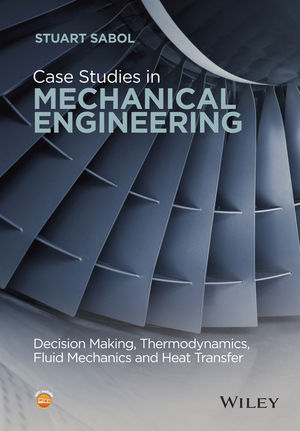 Case Studies in Mechanical Engineering: Decision Making, Thermodynamics, Fluid Mechanics and Heat Transfer (1119119766) cover image