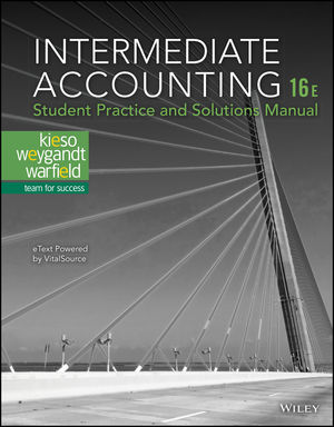 Intermediate Accounting, 16e Student Practice and Solutions Manual