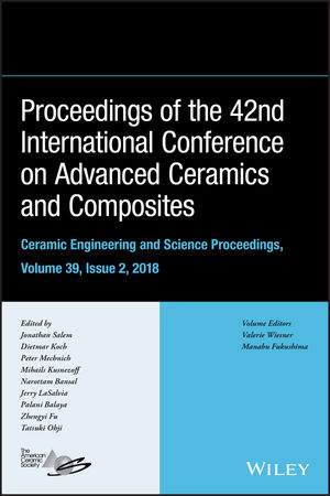 Proceedings of the 42nd International Conference on Advanced Ceramics and Composites, Ceramic Engineering and Science Proceedings, Issue 2, Volume 39