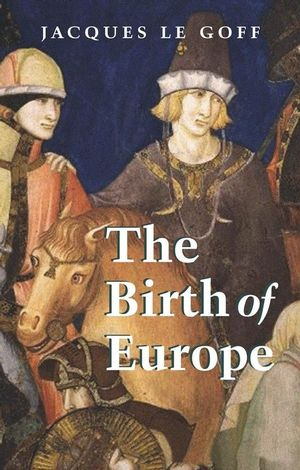 The Birth of Europe: 400 - 1500 (1405137266) cover image