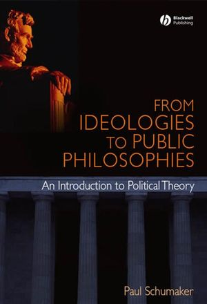 From Ideologies to Public Philosophies: An Introduction to Political Theory (1405168366) cover image