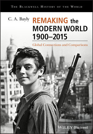 Remaking the Modern World 1900 - 2015: Global Connections and Comparisons