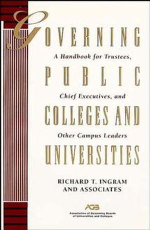 Governing Public Colleges and Universities: A Handbook for Trustees, Chief Executives, and Other Campus Leaders