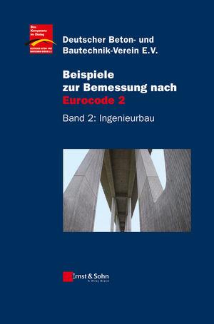 Beispiele zur Bemessung nach Eurocode 2: Band 2 - Ingenieurbau