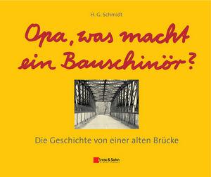 Opa, was macht ein Bauschinör?: Die Geschichte von einer alten Brücke