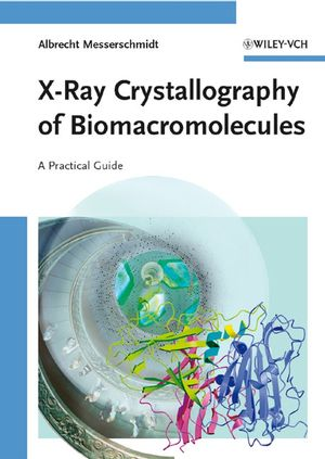 X-Ray Crystallography of Biomacromolecules: A Practical Guide (3527313966) cover image