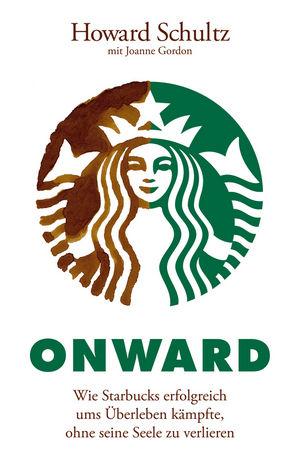 Onward: Wie Starbucks erfolgreich ums Uberleben kampfte, ohne seine Seele zu verlieren