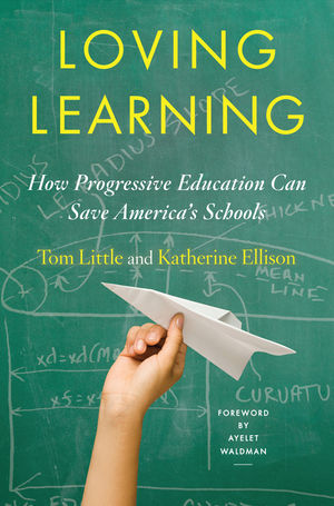Loving Learning How Progressive Education Can Save America's Schools