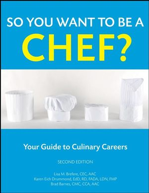 So You Want to Be a Chef?: Your Guide to Culinary Careers, 2nd Edition