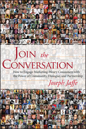 Join the Conversation: How to Engage Marketing-Weary Consumers with the Power of Community, Dialogue, and Partnership (0470187867) cover image