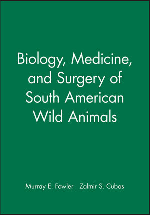 Biology, Medicine, and Surgery of South American Wild Animals (0470376767) cover image