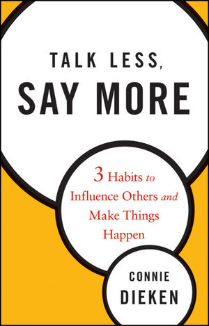 Talk Less, Say More: Three Habits to Influence Others and Make Things Happen (0470500867) cover image