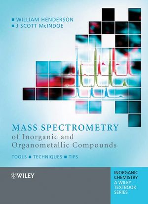 Mass Spectrometry of Inorganic and Organometallic Compounds: Tools - Techniques - Tips (0470850167) cover image