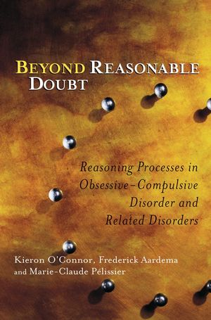 Beyond Reasonable Doubt: Reasoning Processes in Obsessive-Compulsive Disorder and Related Disorders (0470868767) cover image