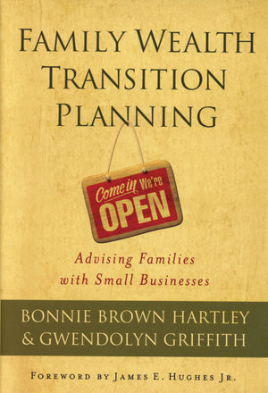 Family Wealth Transition Planning: Advising Families with Small Businesses (0470885467) cover image