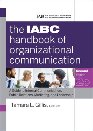 The IABC Handbook of Organizational Communication: A Guide to Internal Communication, Public Relations, Marketing, and Leadership, 2nd Edition (0470894067) cover image