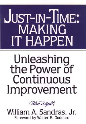 Just-in-Time: Making It Happen: Unleashing the Power of Continuous Improvement