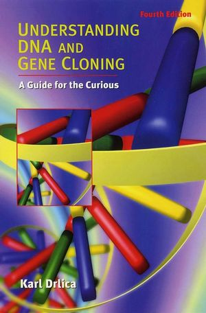 Understanding DNA and Gene Cloning: A Guide for the Curious, 4th Edition