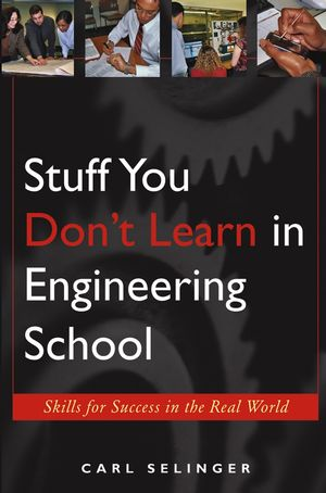 Stuff You Don't Learn in Engineering School: Skills for Success in the Real World