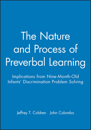 The Nature and Process of Preverbal Learning: Implications from Nine-Month-Old Infants' Discrimination Problem Solving