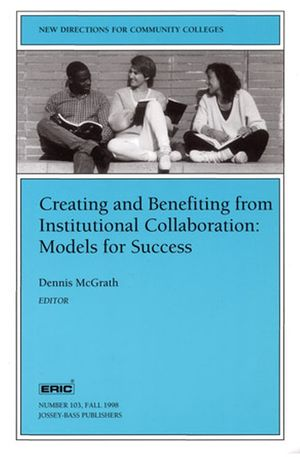 Creating and Benefiting from Institutional Collaboration: Models for Success: New Directions for Community Colleges, Number 103 (0787942367) cover image