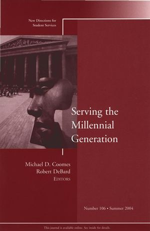 Serving the Millennial Generation: New Directions for Student Services, Number 106