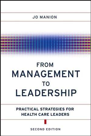 From Management to Leadership: Practical Strategies for Health Care Leaders, 2nd Edition