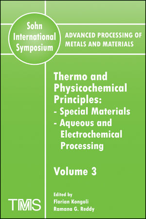 Advanced Processing of Metals and Materials (Sohn International Symposium), Volume 3, Thermo and Physicochemical Principles: Special Materials, Aqueous and Electrochemical Processing (0873396367) cover image