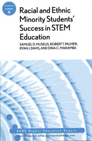 Racial and Ethnic Minority Student Success in STEM Education: ASHE Higher Education Report, Volume