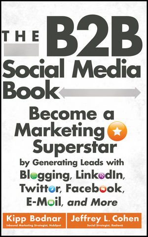 The B2B Social Media Book: Become a Marketing Superstar by Generating Leads with Blogging, LinkedIn, Twitter, Facebook, Email, and More (1118167767) cover image