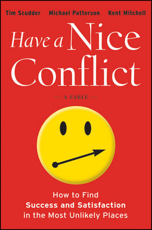 Have a Nice Conflict: How to Find Success and Satisfaction in the Most Unlikely Places (1118202767) cover image