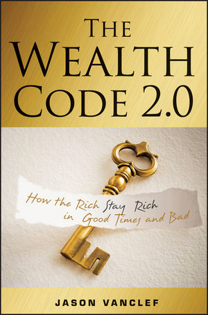 The Wealth Code 2.0: How the Rich Stay Rich in Good Times and Bad (1118483367) cover image