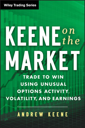 Keene on the Market: Trade to Win Using Unusual Options Activity, Volatility, and Earnings  (1118590767) cover image