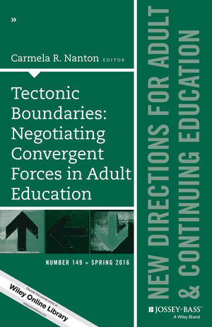 Tectonic Boundaries: Negotiating Convergent Forces in Adult Education: New Directions for Adult and Continuing Education, Number 149 (1119248167) cover image