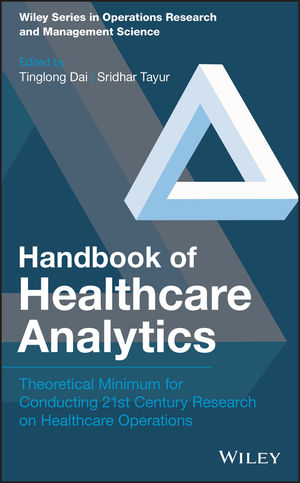 Handbook of Healthcare Analytics: Theoretical Minimum for Conducting 21st Century Research on Healthcare Operations