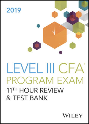 Wiley 11th Hour Guide + Test Bank for 2019 Level III CFA Exam