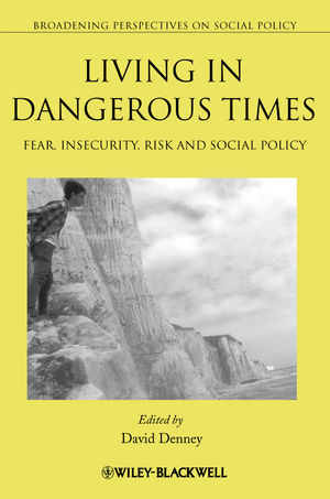 Living in Dangerous Times: Fear, Insecurity, Risk and Social Policy