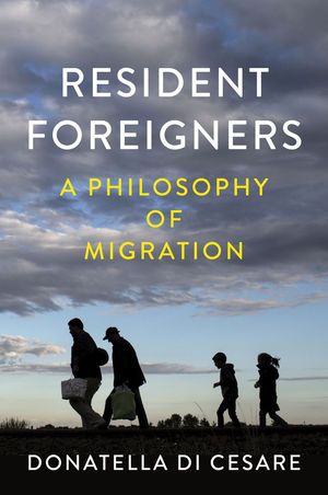 Resident Foreigners: A Philosophy of Migration
