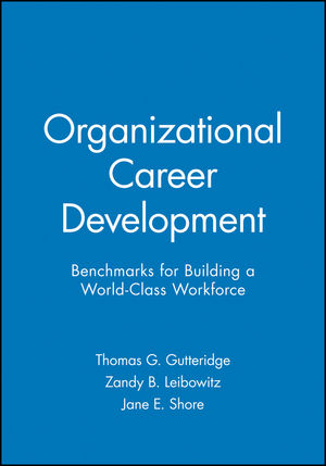 Organizational Career Development: Benchmarks for Building a World-Class Workforce
