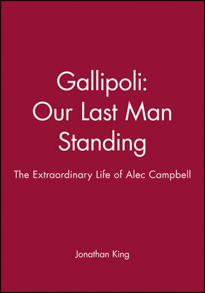 Gallipoli: Our Last Man Standing: The Extraordinary Life of Alec Campbell