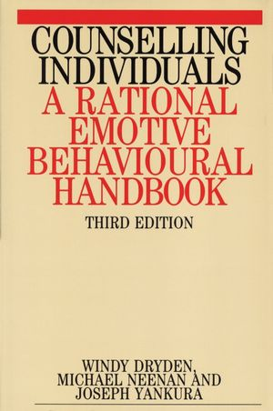Counselling Individuals: A Rational Emotive Behavioural Handbook, 3rd Edition