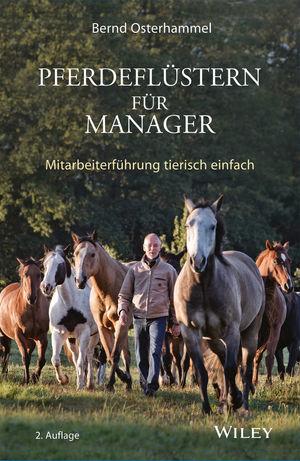Pferdeflüstern für Manager: Mitarbeiterführung tierisch einfach, 2. Auflage