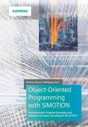 Object-Oriented Programming with SIMOTION: Fundamentals, Program Examples and Software Concepts According to IEC 61131-3