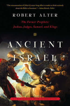 Ancient Israel The Former Prophets: Joshua, Judges, Samuel, and Kings: A Translation with Commentary