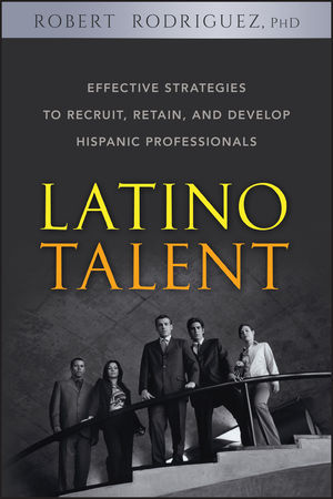 Latino Talent: Effective Strategies to Recruit, Retain and Develop Hispanic Professionals (0470187468) cover image