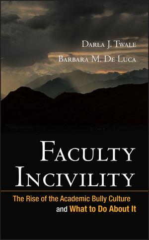 Faculty Incivility: The Rise of the Academic Bully Culture and What to Do About It  (0470197668) cover image