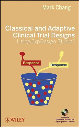 Classical and Adaptive Clinical Trial Designs Using ExpDesign Studio (0470438568) cover image