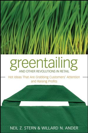 Greentailing and Other Revolutions in Retail: Hot Ideas That Are Grabbing Customers