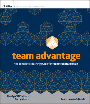 Team Advantage: The Complete Coaching Guide for Team Transformation, Team Leader's Field Guide